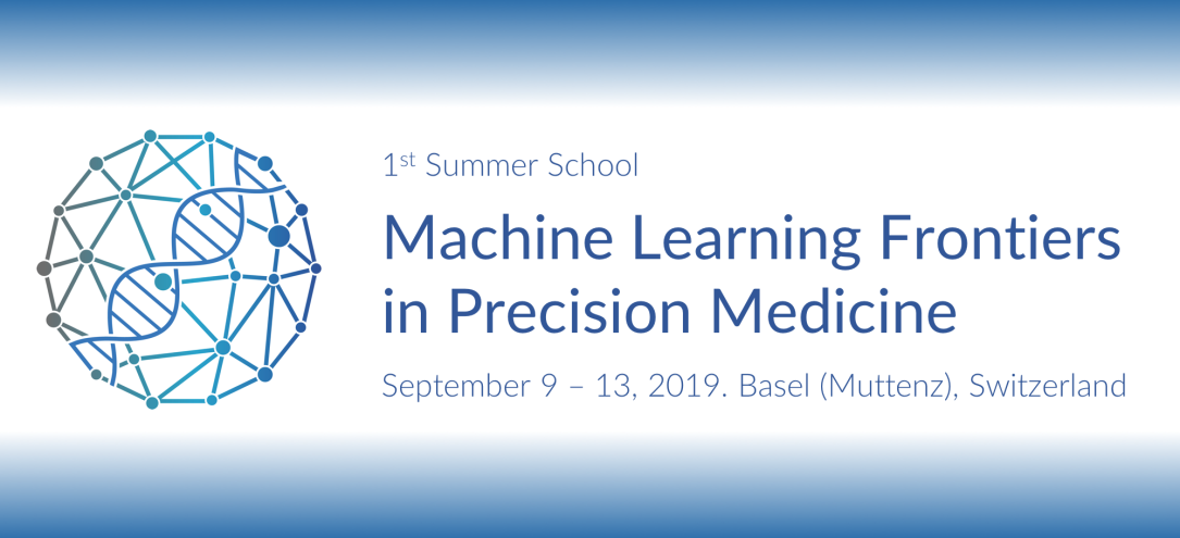 "Firste MLFPM Summer School ""Machine Learning Frontiers in Precision Medicine"", September 9-13, 2019. Basel (Muttenz), Switzerland"